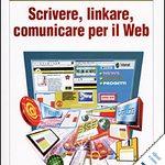 """""""Scrivere, linkare, comunicare per il web"""" di E. Pulcini"""