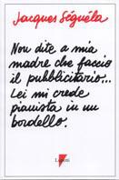 Non dite a mia madre che faccio il pubblicitario, Jacques Séguéla