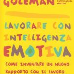 "Intelligenza emotiva: Goleman e ""Lavorare con intelligenza emotiva"""