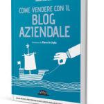 """""""Come vendere con il blog aziendale"""" di Alessio Beltrami"""