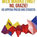 """Web marketing? No grazie! Ho appena preso uno stagista"" di Alessandro Mazzù"