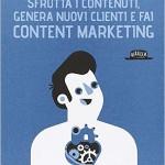 """""""Sfrutta I contenuti, genera nuovi clienti e fai content marketing"""" di Alessio Beltrami"""