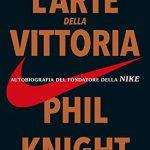 L'ARTE DELLA VITTORIA di Phil Knight [RECENSIONE]